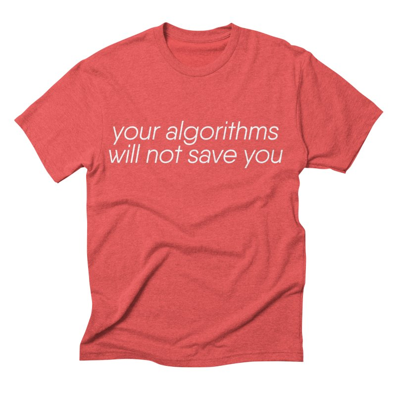Your Algorithms Will Not Save You Men's Triblend T-shirt by Revision Path Store