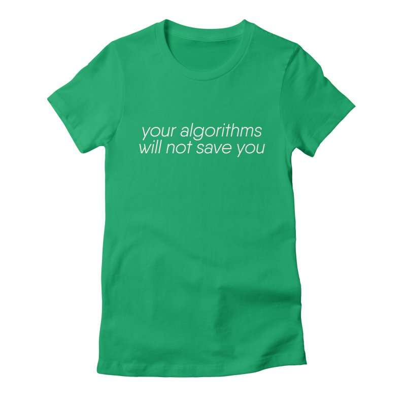 Your Algorithms Will Not Save You Women's Fitted T-Shirt by Revision Path Store