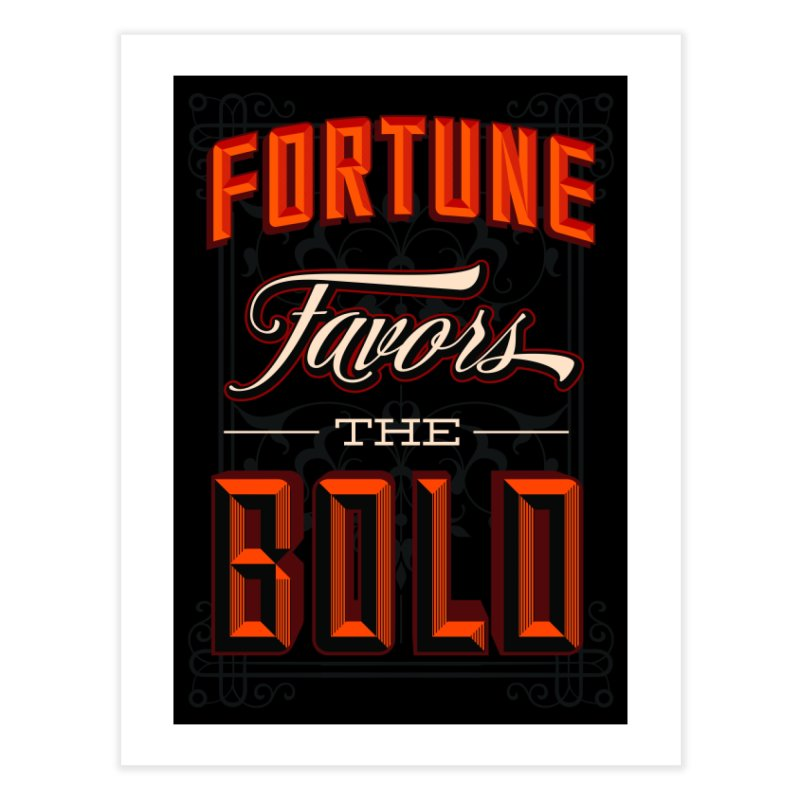 Fortune Favors The Bold Home Fine Art Print by Revision Path Store