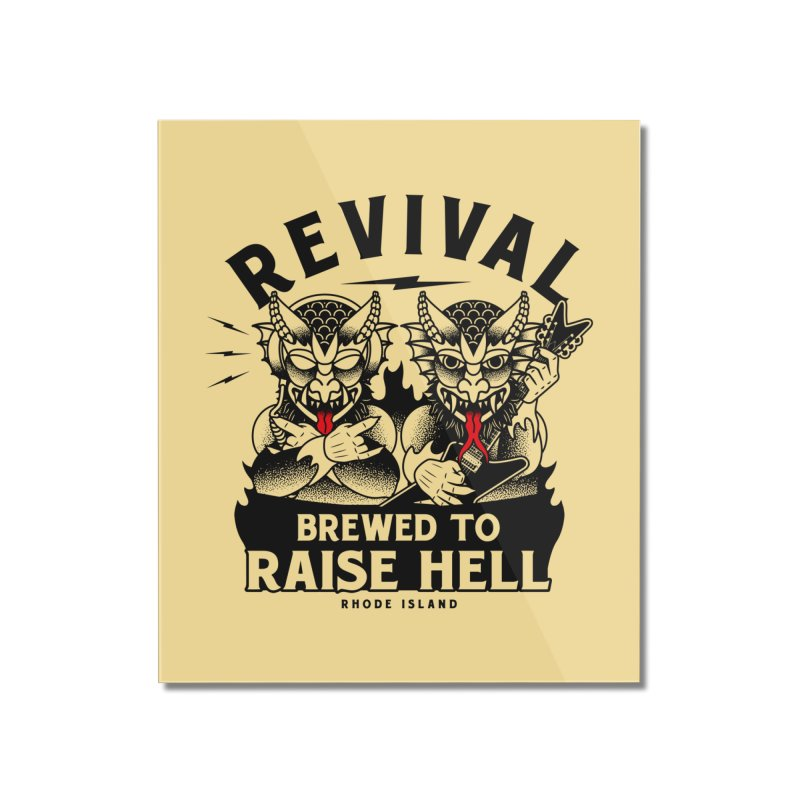Revival Raise Hell Home Mounted Acrylic Print by Revival Brewing