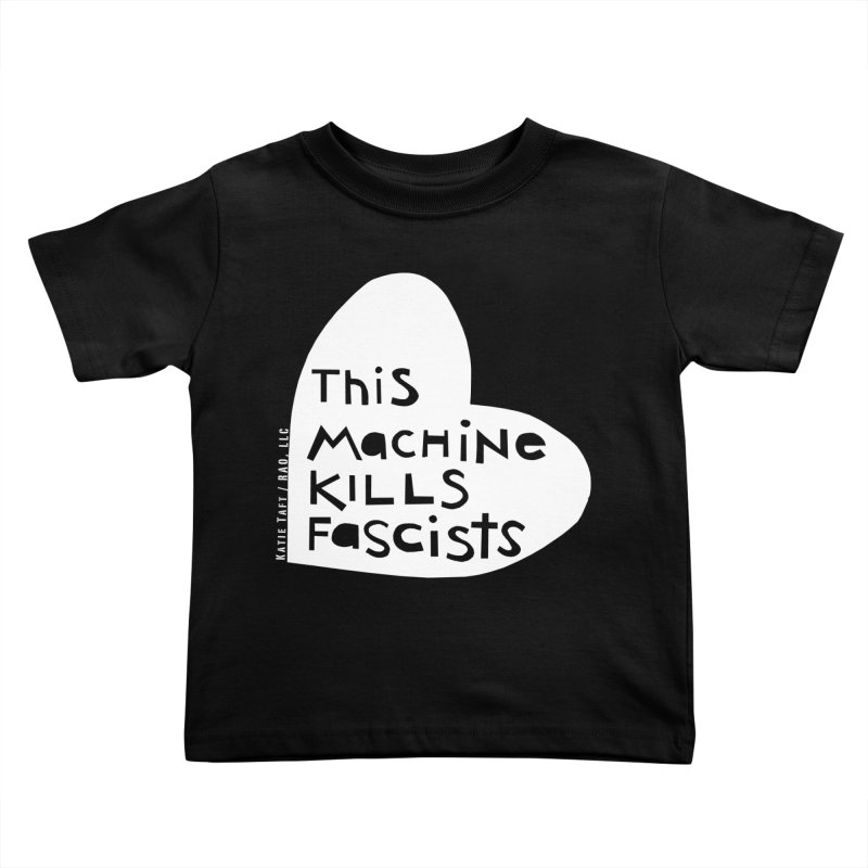 This Machine White Kids Toddler T-Shirt by Revolution Art Offensive