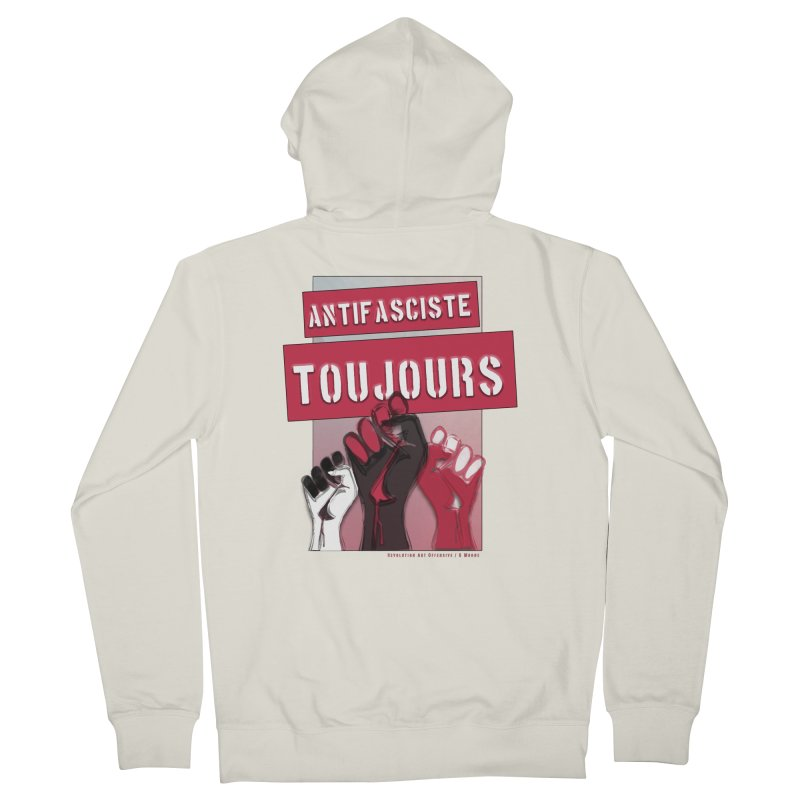 Antifasciste Toujours  Women's Zip-Up Hoody by Revolution Art Offensive