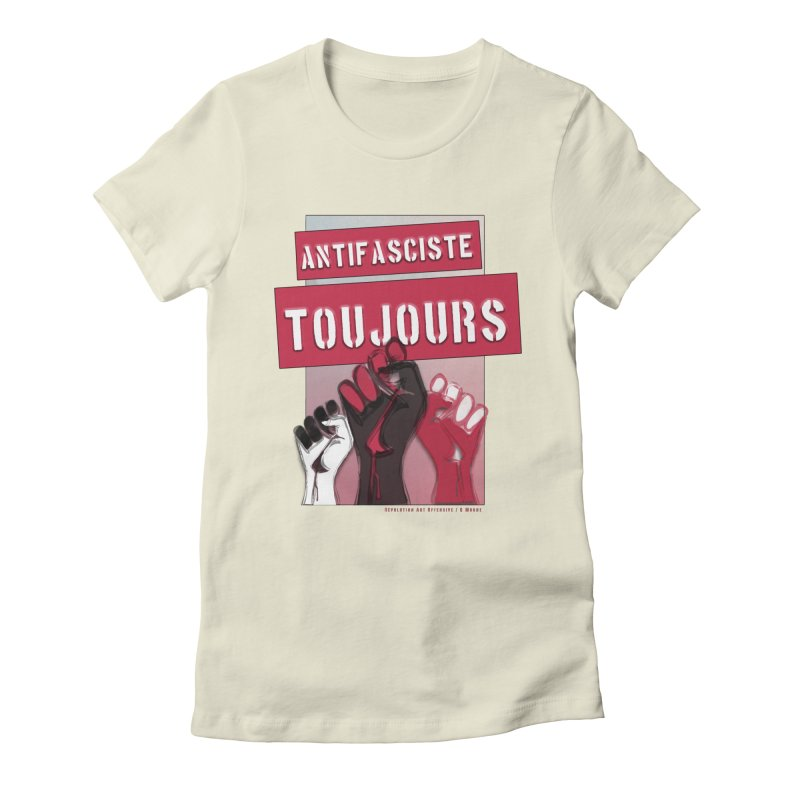 Antifasciste Toujours in Women's Fitted T-Shirt Natural by Revolution Art Offensive