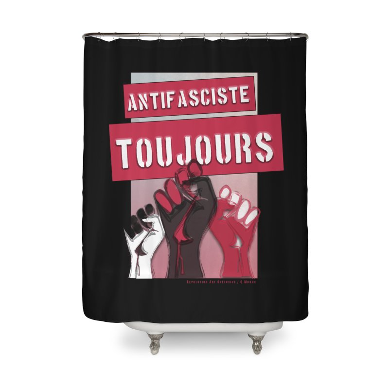 Antifasciste Toujours  Home Shower Curtain by Revolution Art Offensive