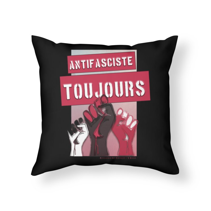 Antifasciste Toujours  Home Throw Pillow by Revolution Art Offensive
