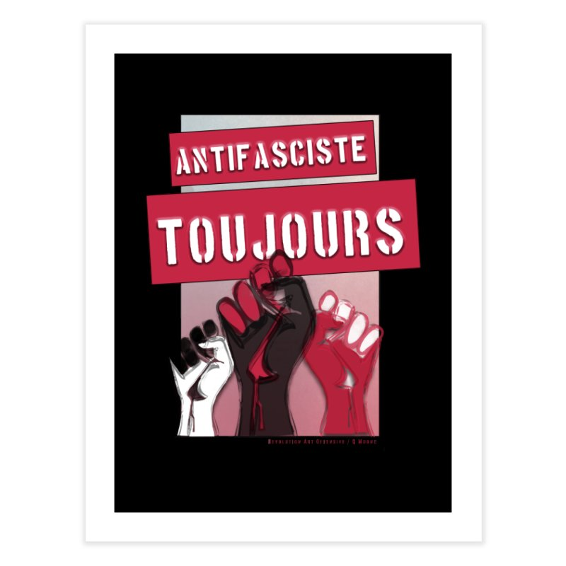 Antifasciste Toujours  Home Fine Art Print by Revolution Art Offensive