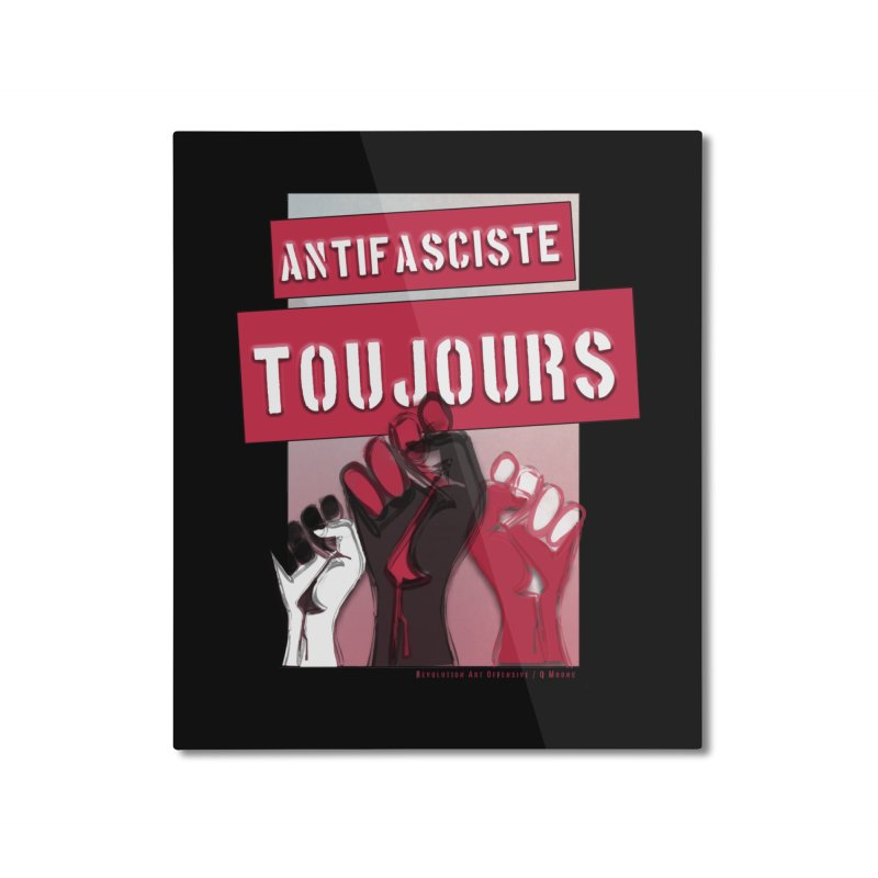 Antifasciste Toujours Home Mounted Aluminum Print by Revolution Art Offensive