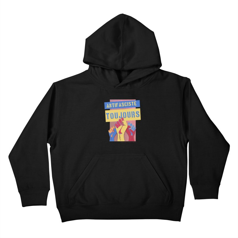 Antifasciste Toujours F/C Kids Pullover Hoody by Revolution Art Offensive
