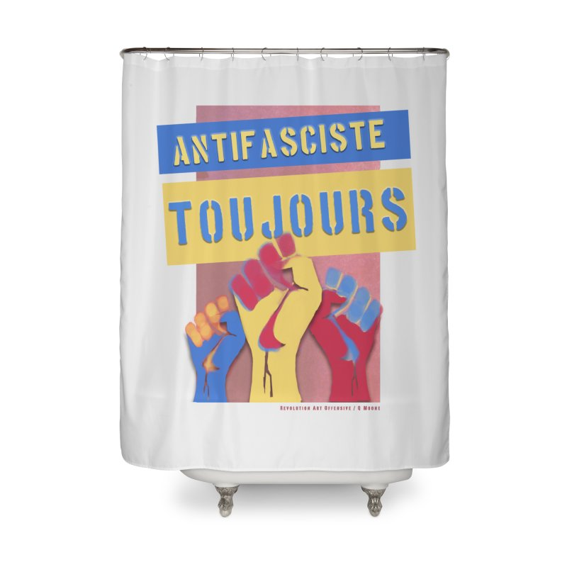 Antifasciste Toujours F/C Home Shower Curtain by Revolution Art Offensive