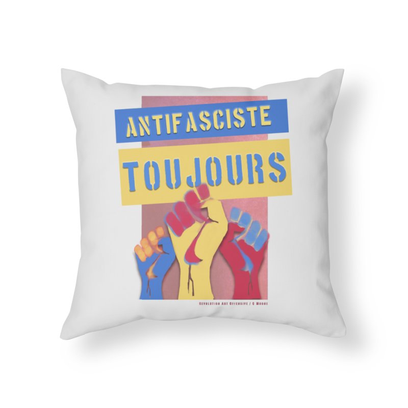 Antifasciste Toujours F/C Home Throw Pillow by Revolution Art Offensive