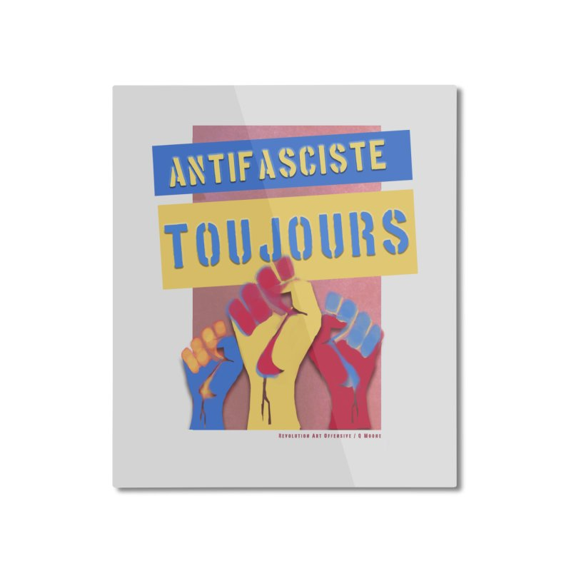 Antifasciste Toujours F/C Home Mounted Aluminum Print by Revolution Art Offensive