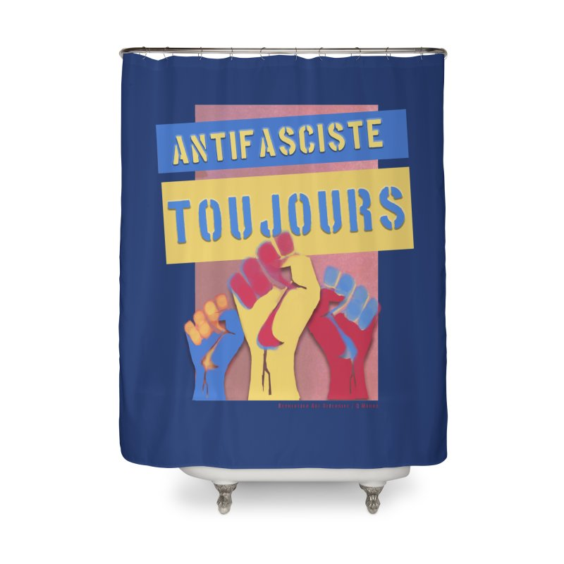 Antifasciste Toujours on Dark B/G Home Shower Curtain by Revolution Art Offensive