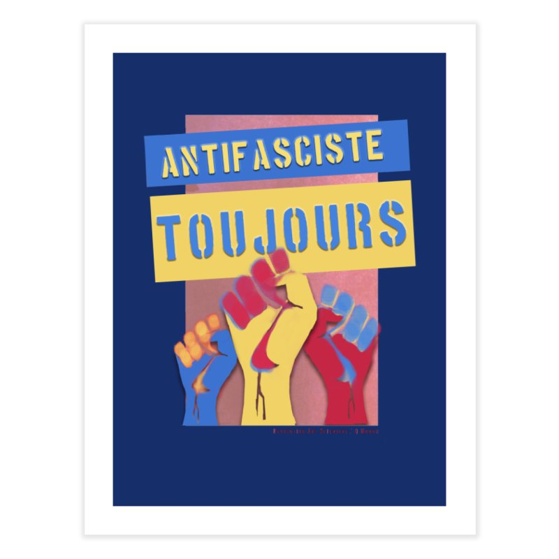 Antifasciste Toujours on Dark B/G Home Fine Art Print by Revolution Art Offensive