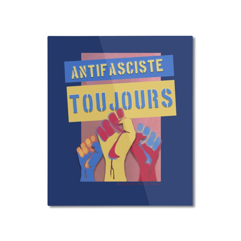 Antifasciste Toujours on Dark B/G Home Mounted Aluminum Print by Revolution Art Offensive