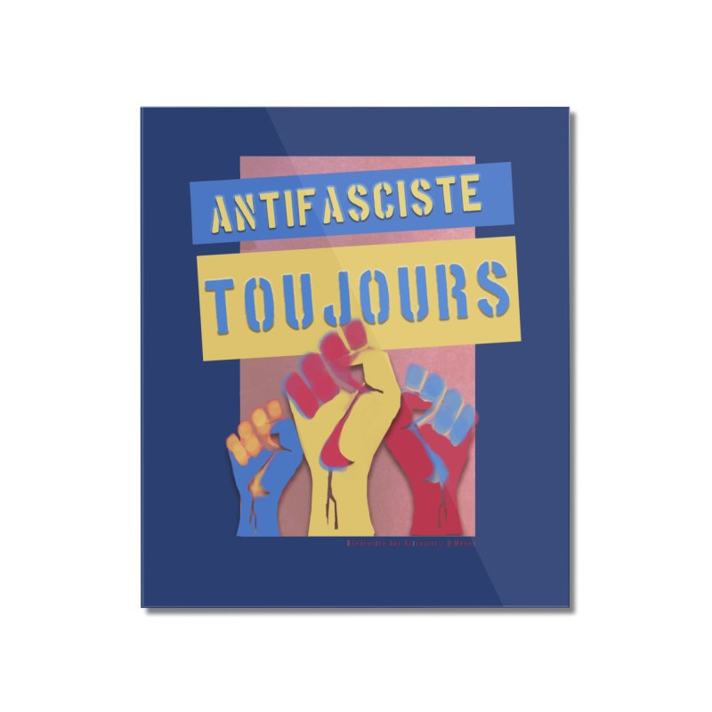 Antifasciste Toujours on Dark B/G Home Mounted Acrylic Print by Revolution Art Offensive