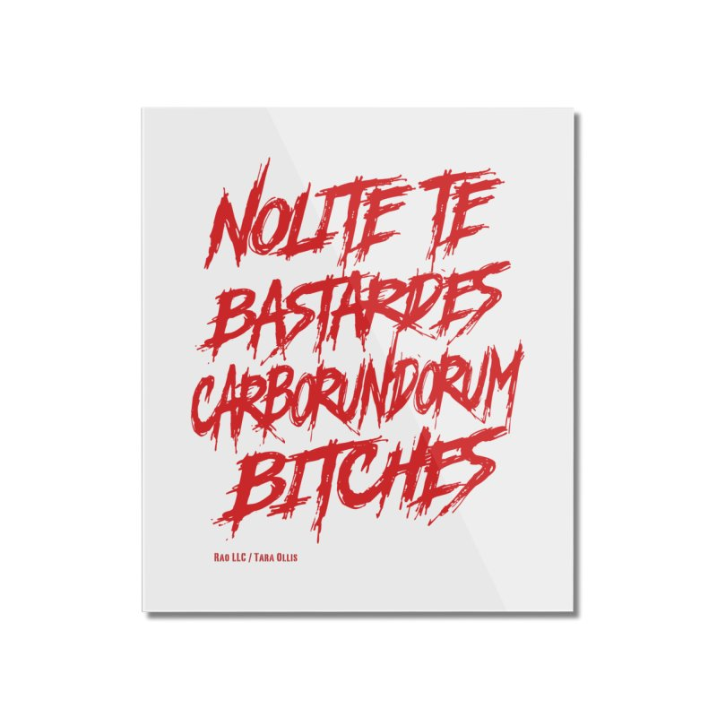 Nolite Te Bastardes Bitches Handmaid'sTale ReproRights RED Home Mounted Acrylic Print by Revolution Art Offensive