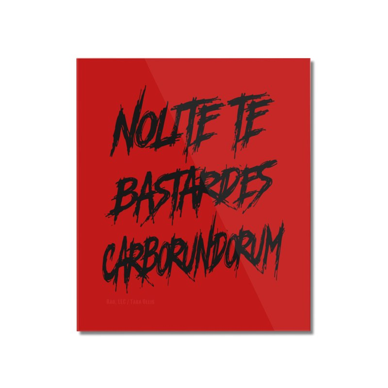 Nolite Te Bastardes Black Handmaid's Tale ReproHealth Home Mounted Acrylic Print by Revolution Art Offensive