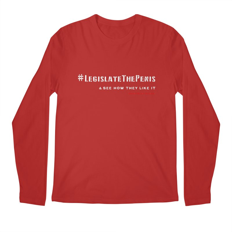 Legislate the Penis  Men's Longsleeve T-Shirt by Revolution Art Offensive