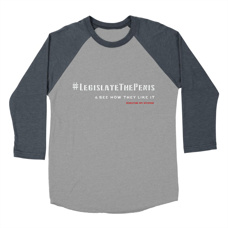 Legislate the Penis  Men's Baseball Triblend T-Shirt by Revolution Art Offensive