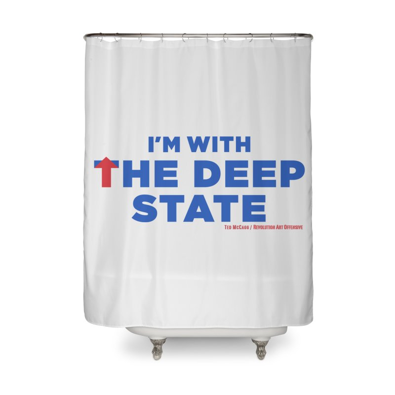 I'm With the Deep State Home Shower Curtain by Revolution Art Offensive