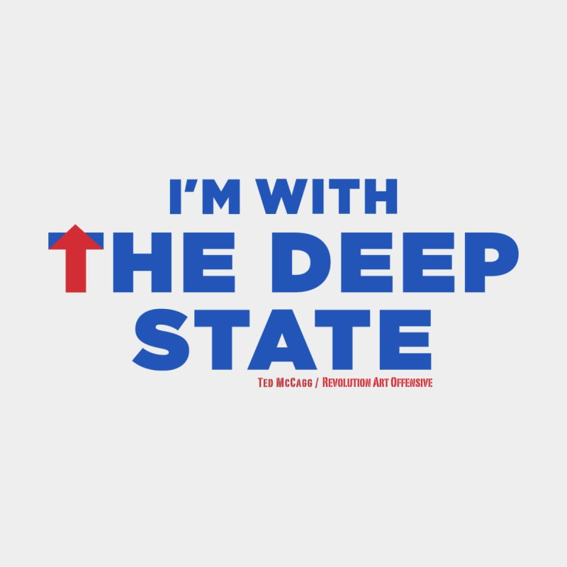 I'm With the Deep State Men's T-shirt by Revolution Art Offensive