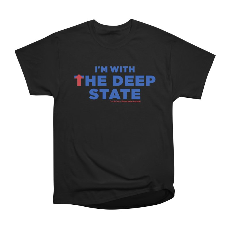 I'm With the Deep State Men's Classic T-Shirt by Revolution Art Offensive
