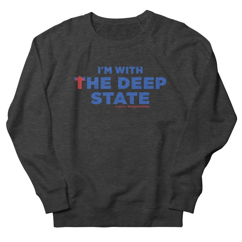 I'm With the Deep State Men's Sweatshirt by Revolution Art Offensive