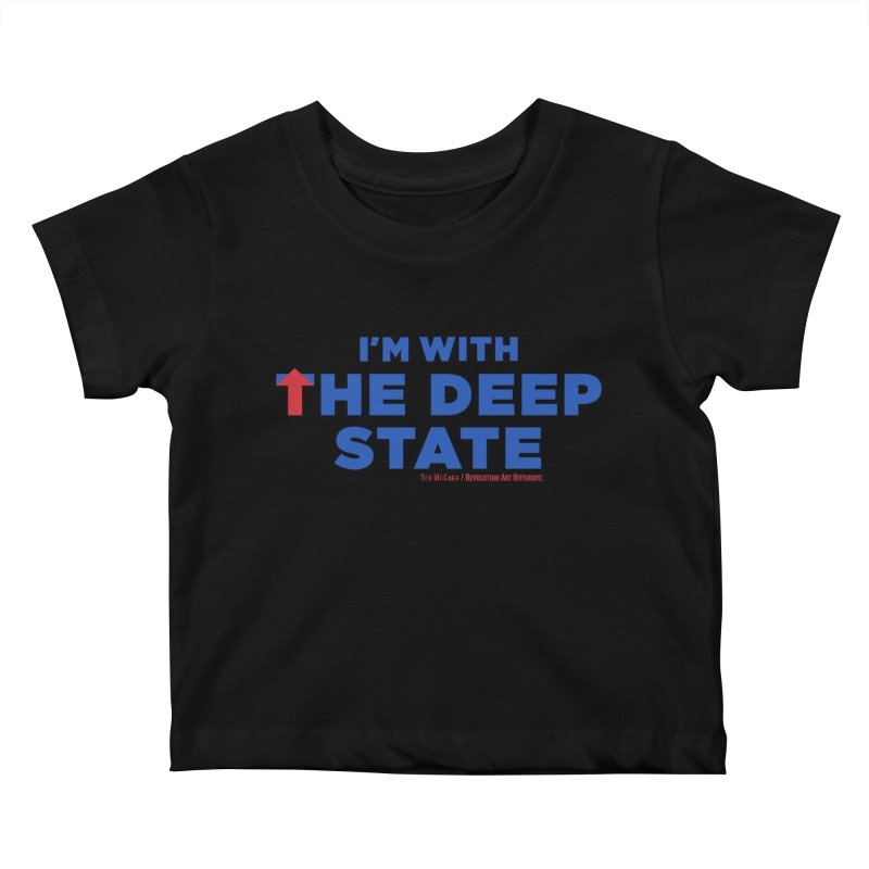 I'm With the Deep State Kids Baby T-Shirt by Revolution Art Offensive