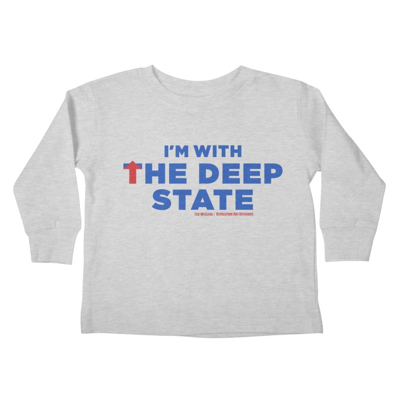 I'm With the Deep State Kids Toddler Longsleeve T-Shirt by Revolution Art Offensive