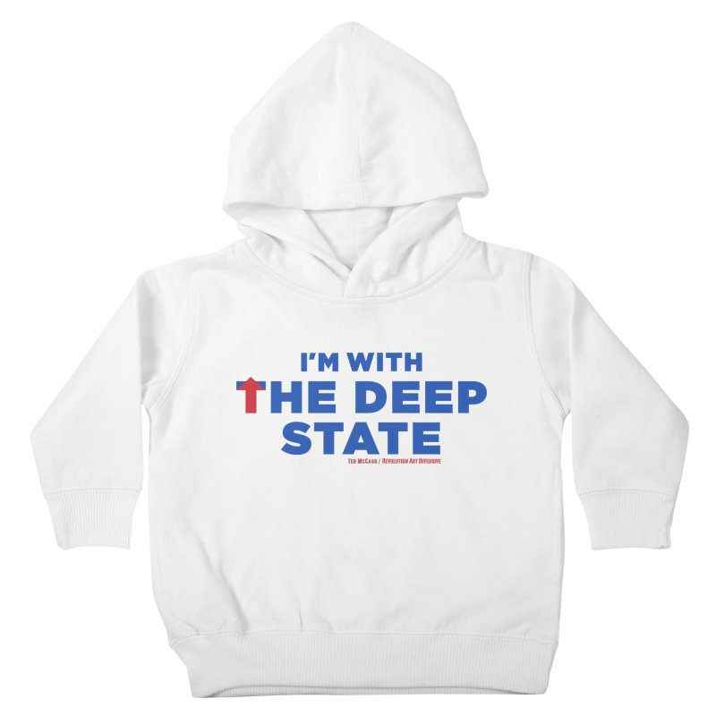 I'm With the Deep State Kids Toddler Pullover Hoody by Revolution Art Offensive