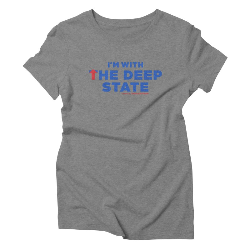 I'm With the Deep State Women's Triblend T-shirt by Revolution Art Offensive