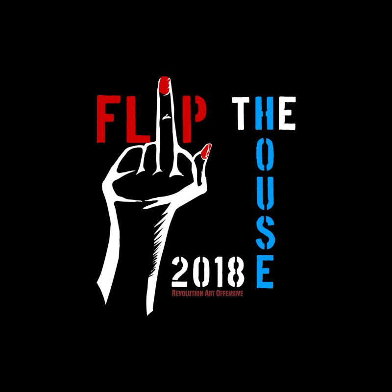 Flip the House 2018 Election by Revolution Art Offensive