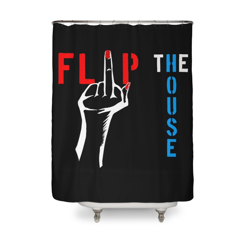 Flip the House 2018 Election  Home Shower Curtain by Revolution Art Offensive