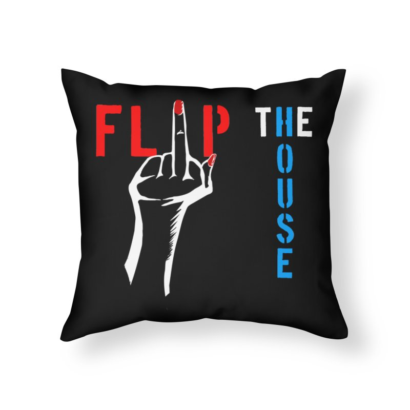 Flip the House 2018 Election  Home Throw Pillow by Revolution Art Offensive