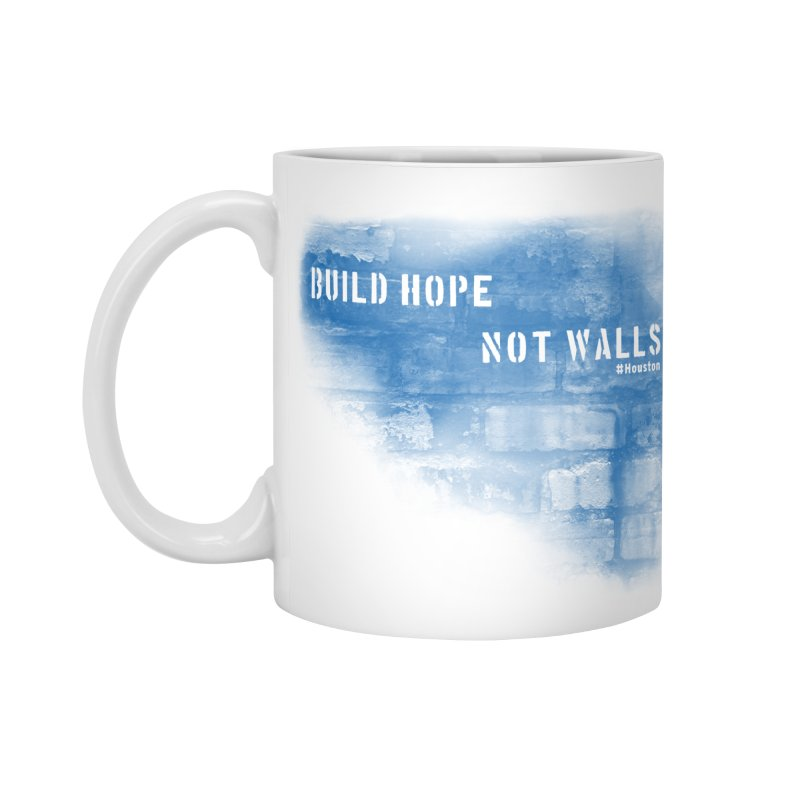 Build Hope Not Walls Houston Blue Accessories Mug by Revolution Art Offensive
