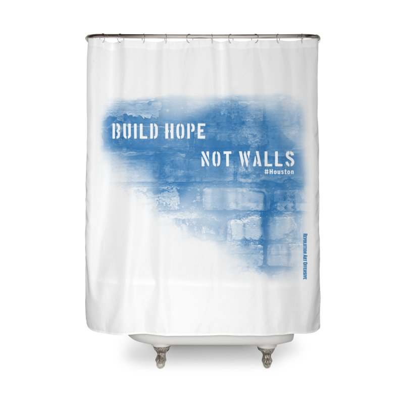 Build Hope Not Walls Houston Blue Home Shower Curtain by Revolution Art Offensive