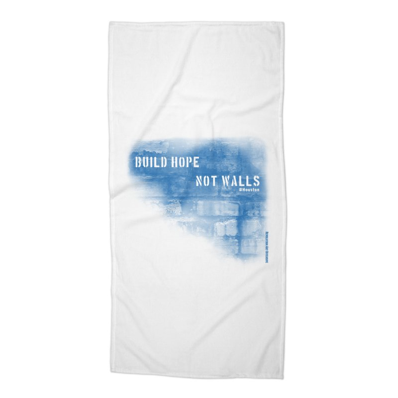 Build Hope Not Walls Houston Blue Accessories Beach Towel by Revolution Art Offensive