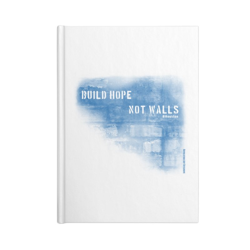 Build Hope Not Walls Houston Blue Accessories Blank Journal Notebook by Revolution Art Offensive