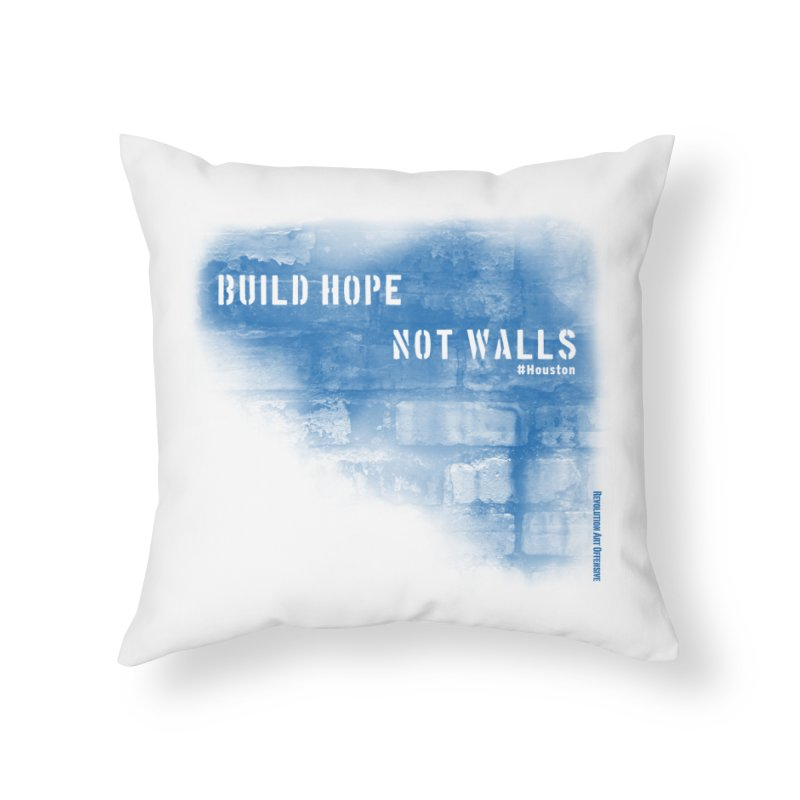 Build Hope Not Walls Houston Blue Home Throw Pillow by Revolution Art Offensive