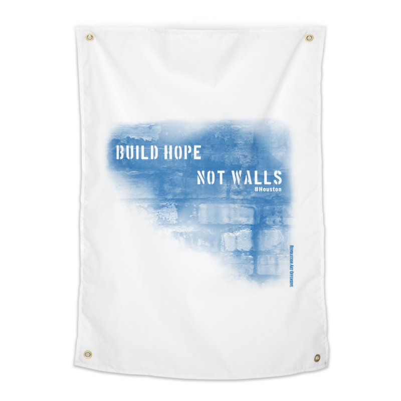 Build Hope Not Walls Houston Blue Home Tapestry by Revolution Art Offensive