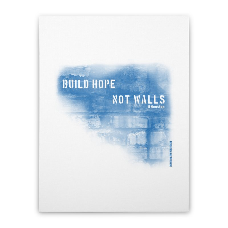 Build Hope Not Walls Houston Blue Home Stretched Canvas by Revolution Art Offensive