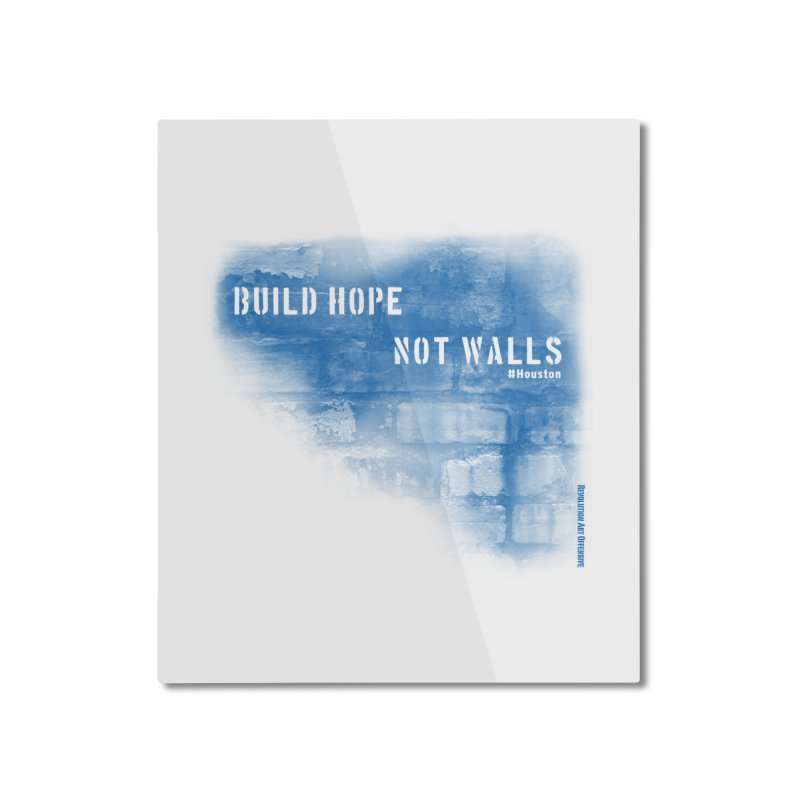 Build Hope Not Walls Houston Blue Home Mounted Aluminum Print by Revolution Art Offensive