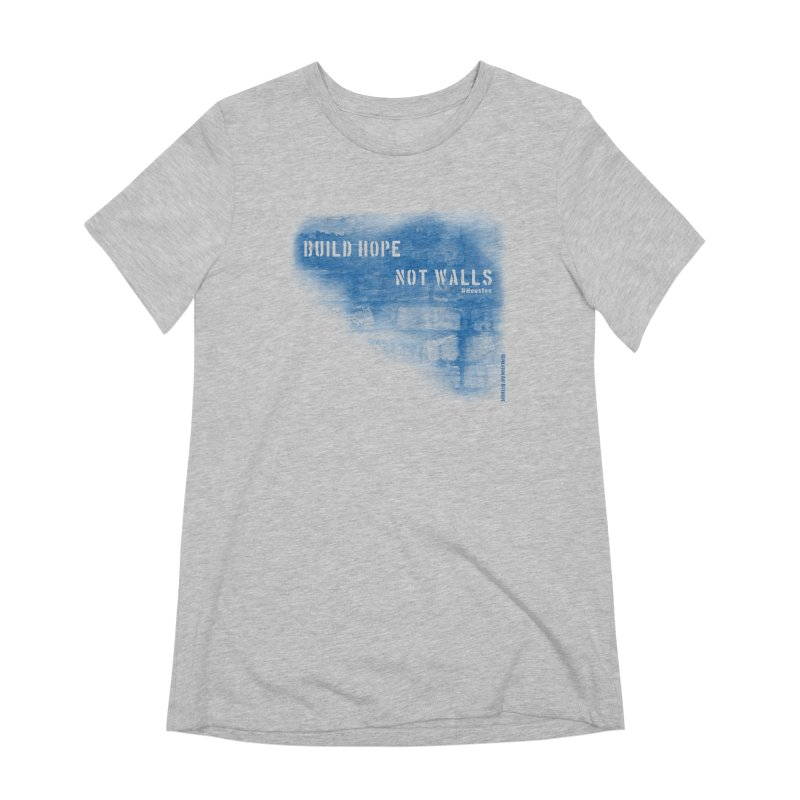 Build Hope Not Walls Houston Blue Women's Extra Soft T-Shirt by Revolution Art Offensive