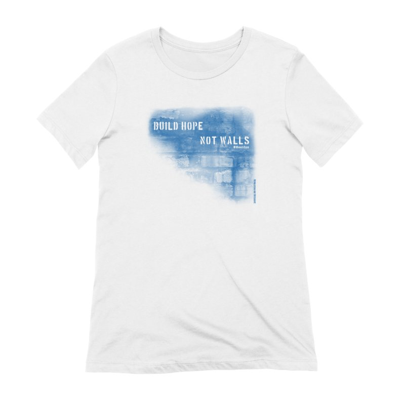 Build Hope Not Walls Houston Blue Women's Extra Soft T-Shirt by Revolution Art Offensive