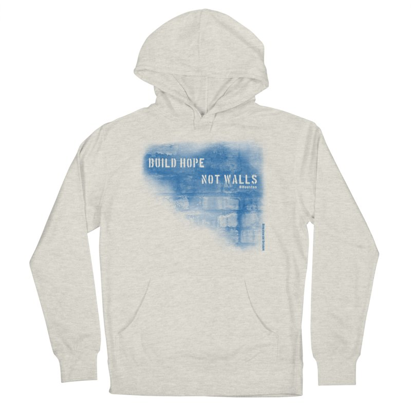 Build Hope Not Walls Houston Blue Men's French Terry Pullover Hoody by Revolution Art Offensive