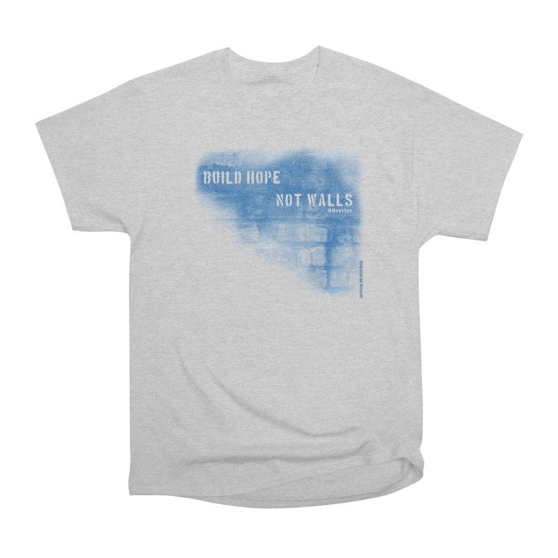 Build Hope Not Walls Houston Blue Men's Heavyweight T-Shirt by Revolution Art Offensive