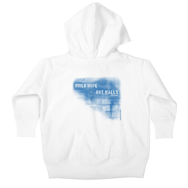 Build Hope Not Walls Houston Blue Kids Baby Zip-Up Hoody by Revolution Art Offensive