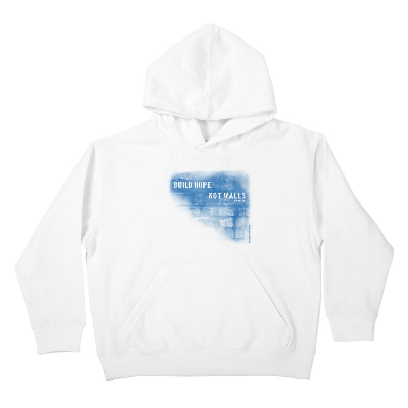 Build Hope Not Walls Houston Blue Kids Pullover Hoody by Revolution Art Offensive