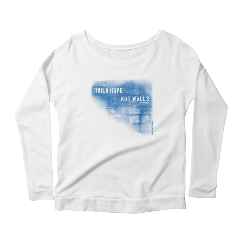 Build Hope Not Walls Houston Blue Women's Longsleeve Scoopneck  by Revolution Art Offensive