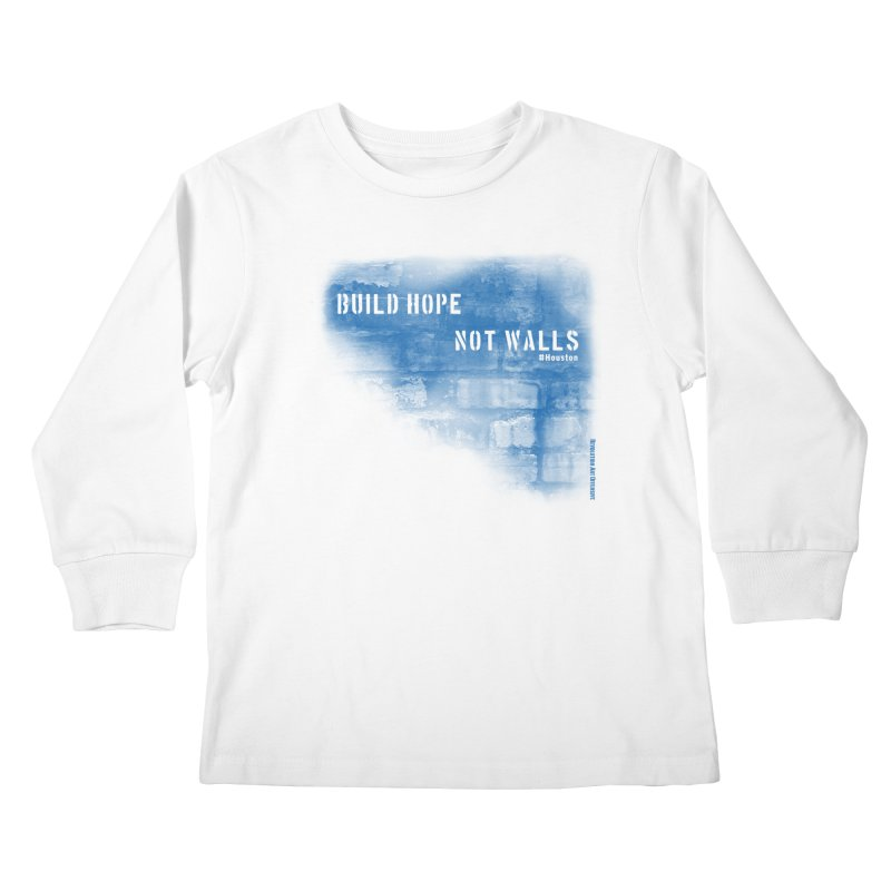 Build Hope Not Walls Houston Blue Kids Longsleeve T-Shirt by Revolution Art Offensive